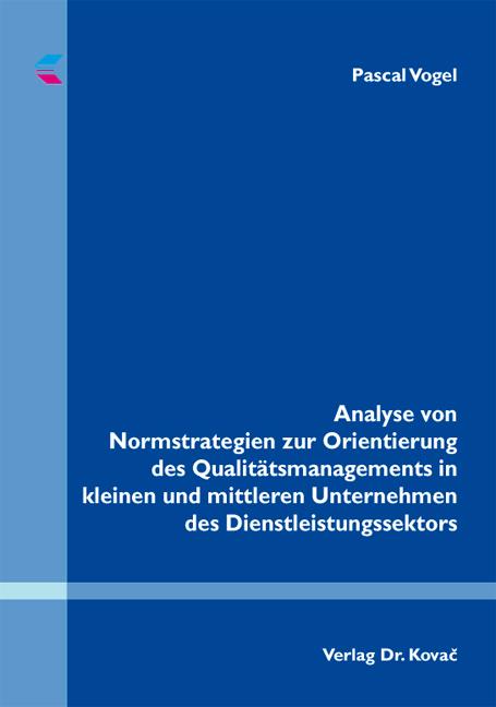Cover: Analyse von Normstrategien zur Orientierung des Qualitätsmanagements in kleinen und mittleren Unternehmen des Dienstleistungssektors