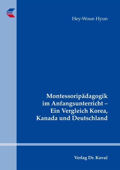 Cover: Montessoripädagogik im Anfangsunterricht: Ein Vergleich Korea, Kanada und Deutschland