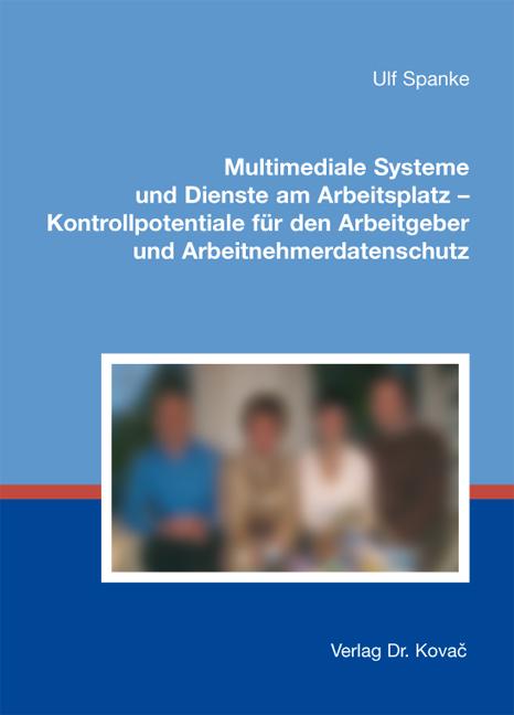 Cover: Multimediale Systeme und Dienste am Arbeitsplatz – Kontrollpotentiale für den Arbeitgeber und Arbeitnehmerdatenschutz