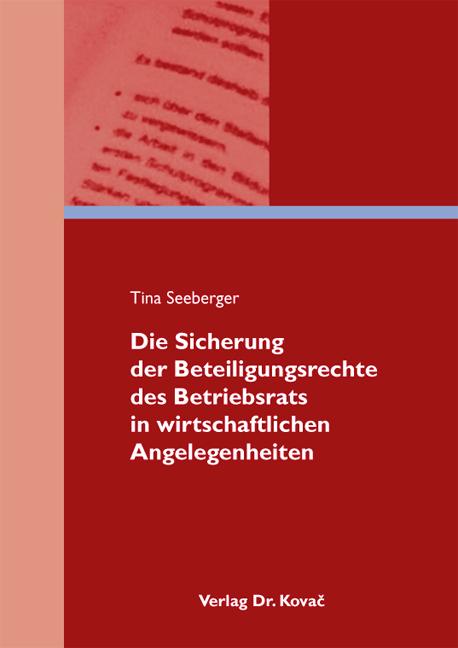 Cover: Die Sicherung der Beteiligungsrechte des Betriebsrats in wirtschaftlichen Angelegenheiten