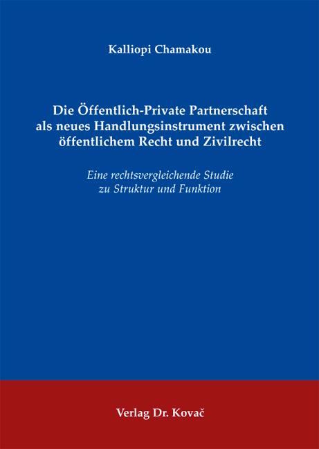 Cover: Die Öffentlich-Private Partnerschaft als neues Handlungsinstrument zwischen öffentlichem Recht und Zivilrecht