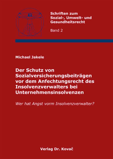 Cover: Der Schutz von Sozialversicherungsbeiträgen vor dem Anfechtungsrecht des Insolvenzverwalters bei Unternehmensinsolvenzen