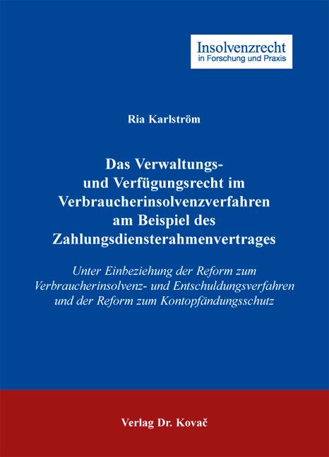 Cover: Das Verwaltungs- und Verfügungsrecht im Verbraucherinsolvenzverfahren am Beispiel des Zahlungsdiensterahmenvertrages