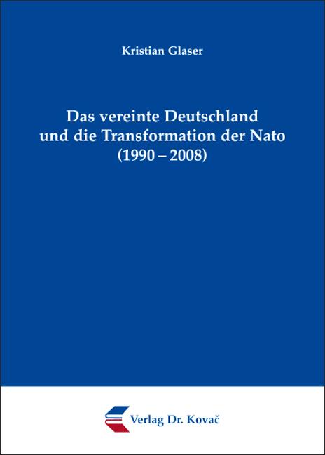 Cover: Das vereinte Deutschland und die Transformation der Nato (1990–2008)