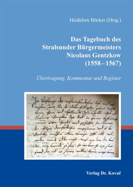 Cover: Das Tagebuch des Stralsunder Bürgermeisters Nicolaus Gentzkow (1558–1567)