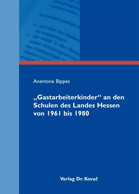 """Cover: """"Gastarbeiterkinder"""" an den Schulen des Landes Hessen von 1961 bis 1980"""
