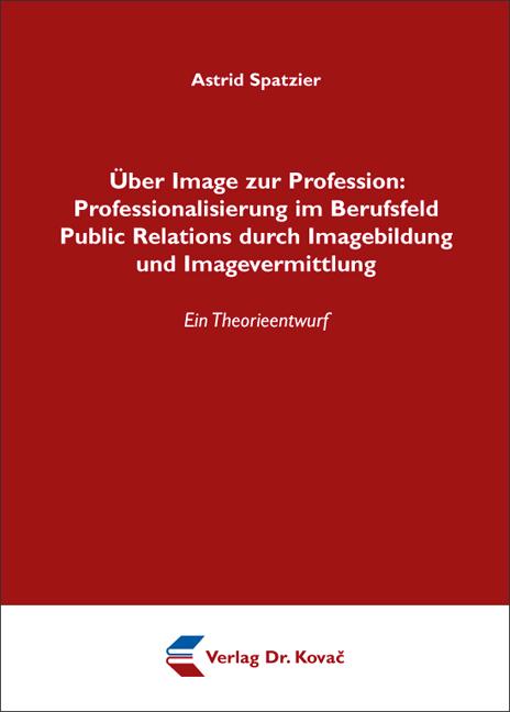 Cover: Über Image zur Profession: Professionalisierung im Berufsfeld Public Relations durch Imagebildung und Imagevermittlung