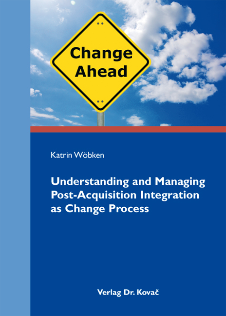 Cover: Understanding and Managing Post-Acquisition Integration as Change Process