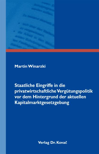 Cover: Staatliche Eingriffe in die privatwirtschaftliche Vergütungspolitik vor dem Hintergrund der aktuellen Kapitalmarktgesetzgebung