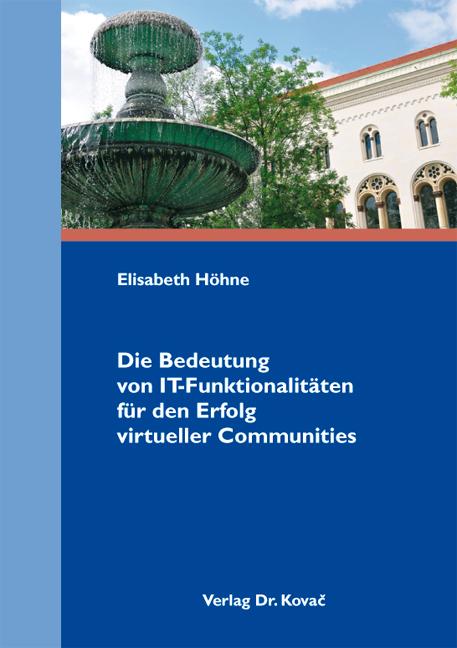 Cover: Die Bedeutung von IT-Funktionalitäten für den Erfolg virtueller Communities