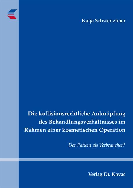 Cover: Die kollisionsrechtliche Anknüpfung des Behandlungsverhältnisses im Rahmen einer kosmetischen Operation