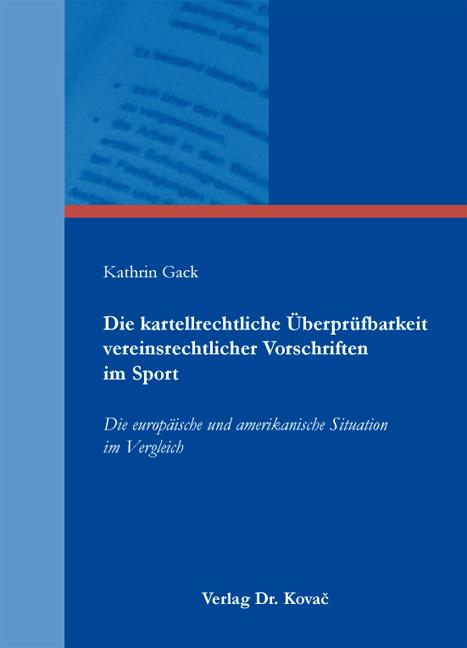 Cover: Die kartellrechtliche Überprüfbarkeit vereinsrechtlicher Vorschriften im Sport