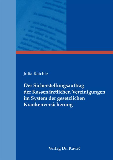 Cover: Der Sicherstellungsauftrag der Kassenärztlichen Vereinigungen im System der gesetzlichen Krankenversicherung