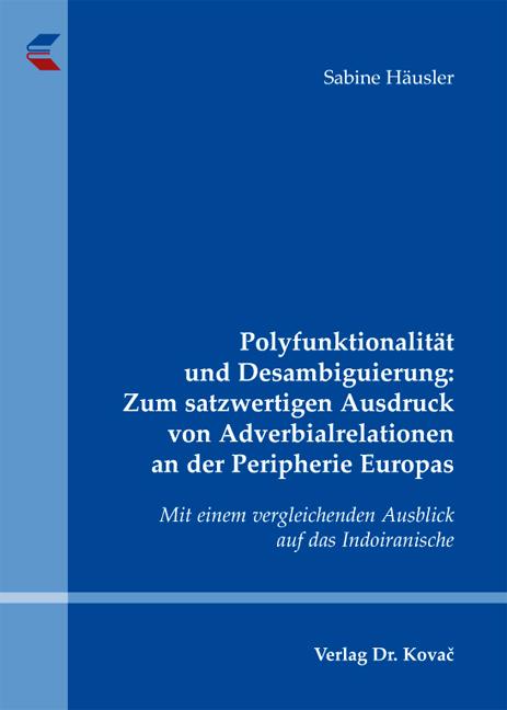 Cover: Polyfunktionalität und Desambiguierung: Zum satzwertigen Ausdruck von Adverbialrelationen an der Peripherie Europas
