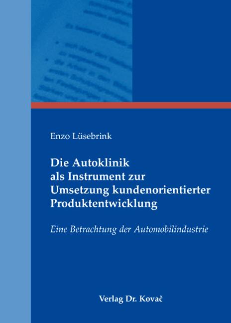 Cover: Die Autoklinik als Instrument zur Umsetzung kundenorientierter Produktentwicklung