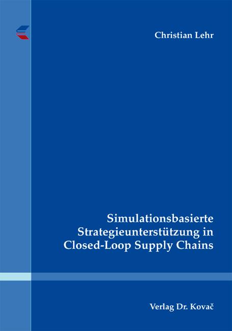 Cover: Simulationsbasierte Strategieunterstützung in Closed-Loop Supply Chains