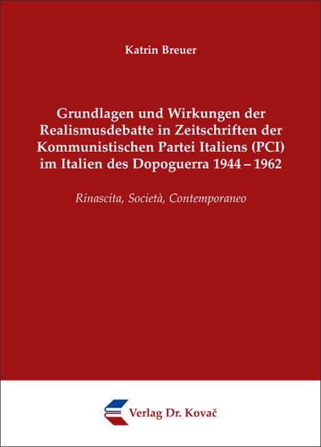 Cover: Grundlagen und Wirkungen der Realismusdebatte in Zeitschriften der Kommunistischen Partei Italiens (PCI) im Italien des Dopoguerra 1944–1962