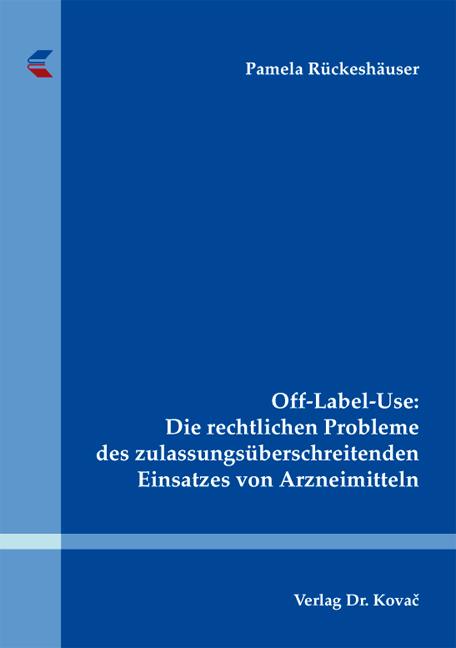 Cover: Off-Label-Use: Die rechtlichen Probleme des zulassungsüberschreitenden Einsatzes von Arzneimitteln