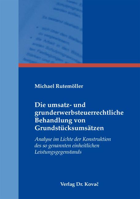 Cover: Die umsatz- und grunderwerbsteuerrechtliche Behandlung von Grundstücksumsätzen