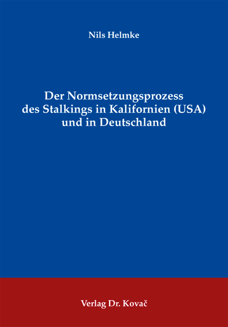 Cover: Der Normsetzungsprozess des Stalkings in Kalifornien (USA) und in Deutschland
