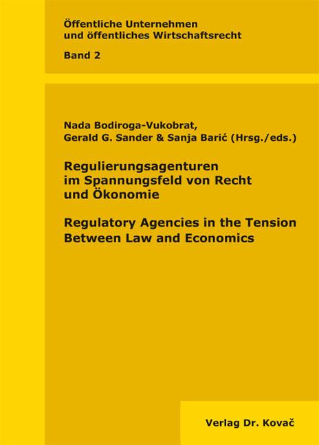 Cover: Regulierungsagenturen im Spannungsfeld von Recht und Ökonomie / Regulatory Agencies in the Tension Between Law and Economics