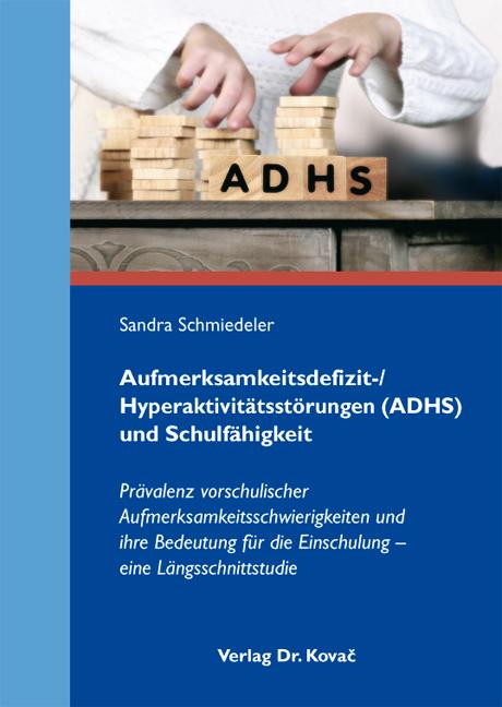Cover: Aufmerksamkeitsdefizit-/ Hyperaktivitätsstörungen (ADHS) und Schulfähigkeit