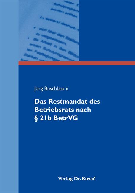 Cover: Das Restmandat des Betriebsrats nach § 21b BetrVG
