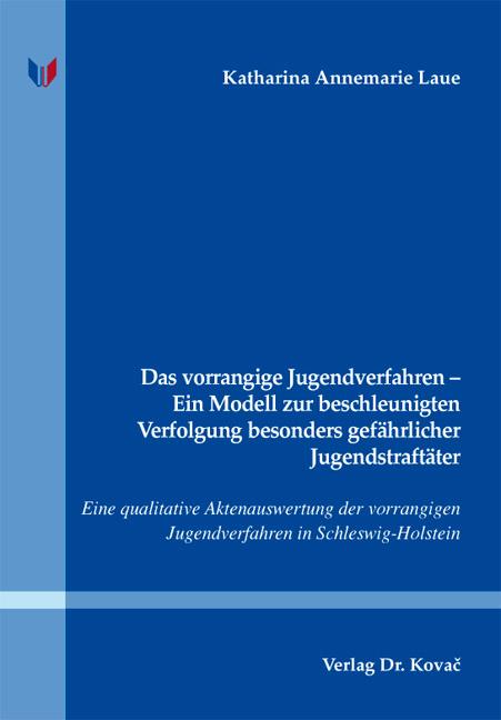 Cover: Das vorrangige Jugendverfahren – Ein Modell zur beschleunigten Verfolgung besonders gefährlicher Jugendstraftäter