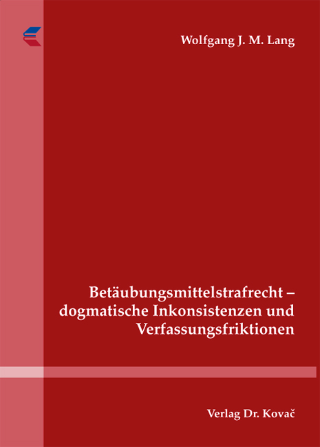 Cover: Betäubungsmittelstrafrecht – dogmatische Inkonsistenzen und Verfassungsfriktionen