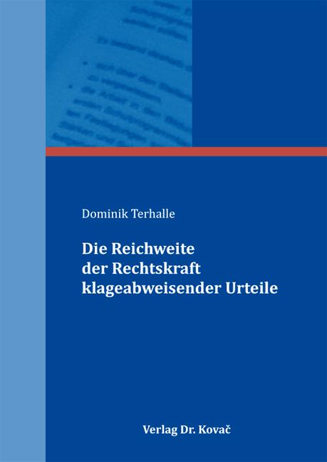 Cover: Die Reichweite der Rechtskraft klageabweisender Urteile