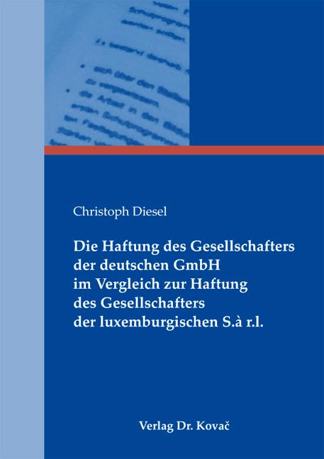 Cover: Die Haftung des Gesellschafters der deutschen GmbH im Vergleich zur Haftung des Gesellschafters der luxemburgischen S.à r.l.