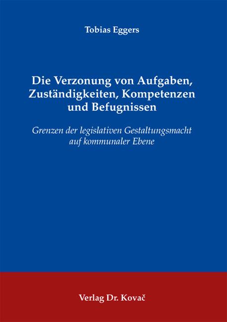 Cover: Die Verzonung von Aufgaben, Zuständigkeiten, Kompetenzen und Befugnissen