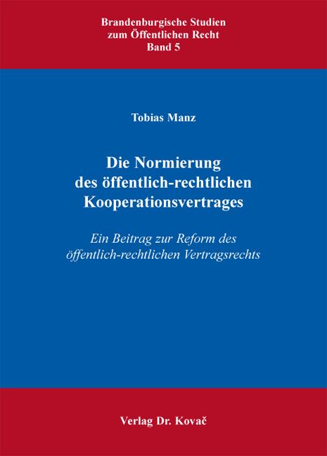 Cover: Die Normierung des öffentlich-rechtlichen Kooperationsvertrages