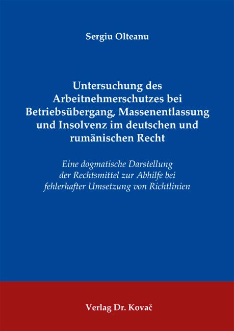Cover: Untersuchung des Arbeitnehmerschutzes bei Betriebsübergang, Massenentlassung und Insolvenz im deutschen und rumänischen Recht