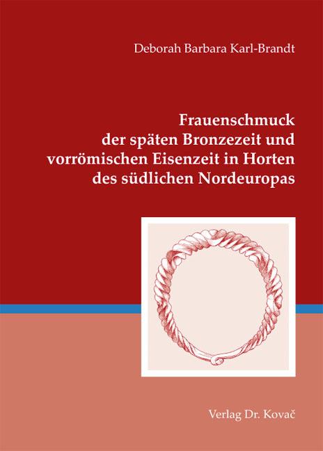 Cover: Frauenschmuck der späten Bronzezeit und vorrömischen Eisenzeit in Horten des südlichen Nordeuropas
