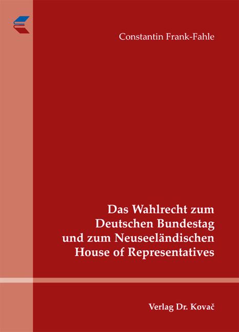 Cover: Das Wahlrecht zum Deutschen Bundestag und zum Neuseeländischen House of Representatives