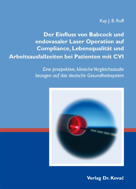 Cover: Der Einfluss von Babcock und endovasaler Laser Operation auf Compliance, Lebensqualität und Arbeitsausfallzeiten bei Patienten mit CVI