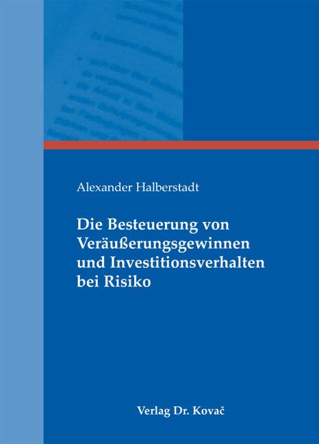 Cover: Die Besteuerung von Veräußerungsgewinnen und Investitionsverhalten bei Risiko