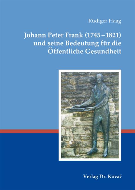 Cover: Johann Peter Frank (1745–1821) und seine Bedeutung für die Öffentliche Gesundheit