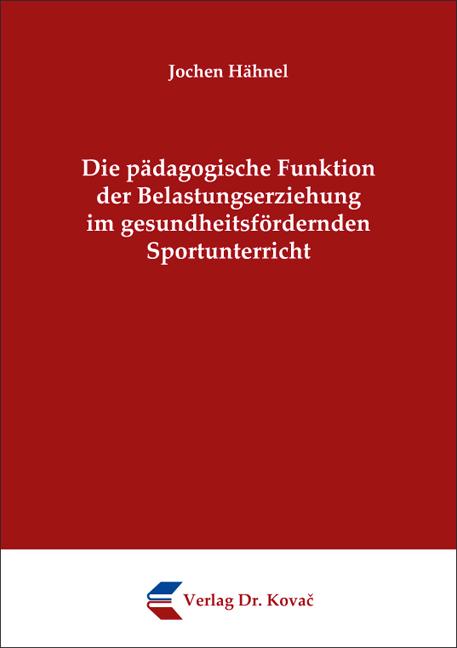 Cover: Die pädagogische Funktion der Belastungserziehung im gesundheitsfördernden Sportunterricht