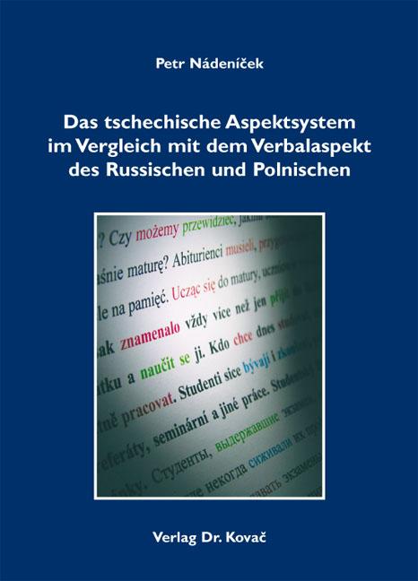 Cover: Das tschechische Aspektsystem im Vergleich mit dem Verbalaspekt des Russischen und Polnischen