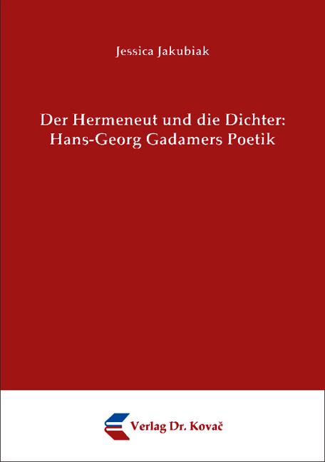 Cover: Der Hermeneut und die Dichter: Hans-Georg Gadamers Poetik