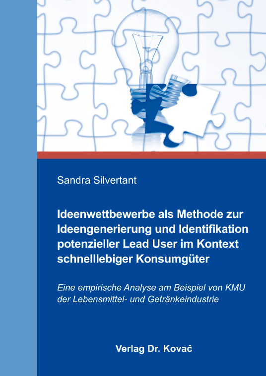 Cover: Ideenwettbewerbe als Methode zur Ideengenerierung und Identifikation potenzieller Lead User im Kontext schnelllebiger Konsumgüter