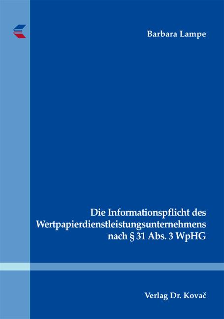 Cover: Die Informationspflicht des Wertpapierdienstleistungsunternehmens nach § 31 Abs. 3 WpHG