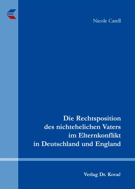 Cover: Die Rechtsposition des nichtehelichen Vaters im Elternkonflikt in Deutschland und England