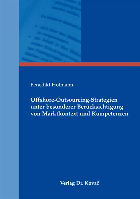 Cover: Offshore-Outsourcing-Strategien unter besonderer Berücksichtigung von Marktkontext und Kompetenzen