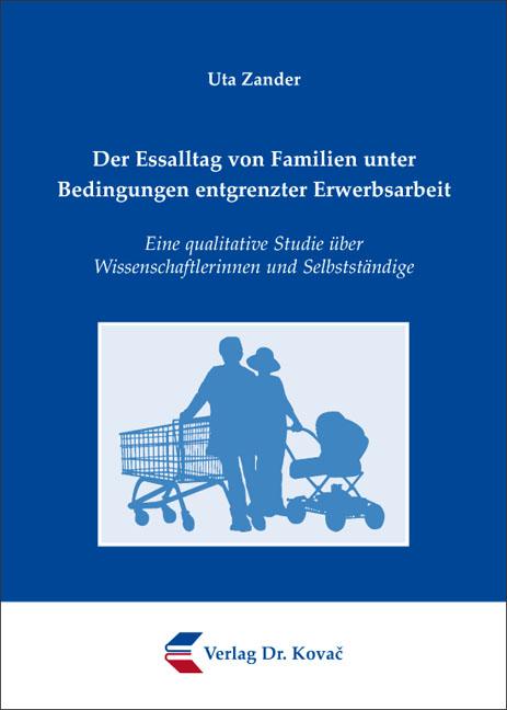 Cover: Der Essalltag von Familien unter Bedingungen entgrenzter Erwerbsarbeit
