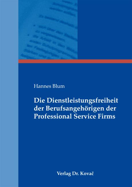 Cover: Die Dienstleistungsfreiheit der Berufsangehörigen der Professional Service Firms