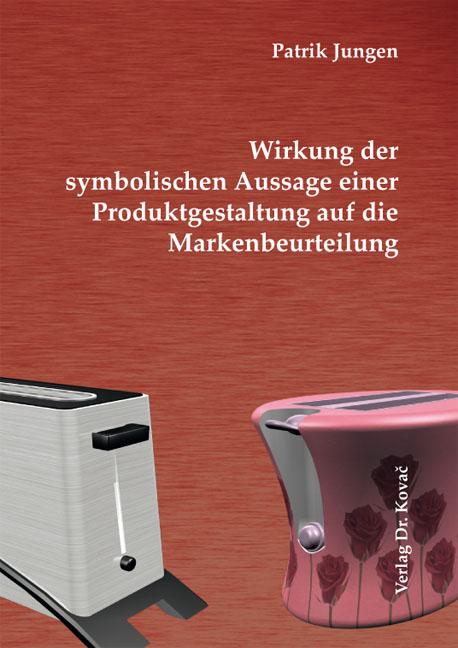 Cover: Wirkung der symbolischen Aussage einer Produktgestaltung auf die Markenbeurteilung