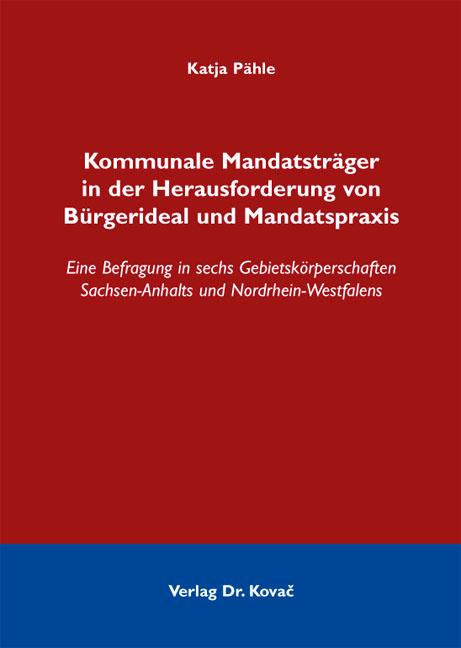 Cover: Kommunale Mandatsträger in der Herausforderung von Bürgerideal und Mandatspraxis